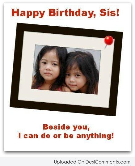 Happy Birthday Sis Beside You I Can Do Or Be Anything