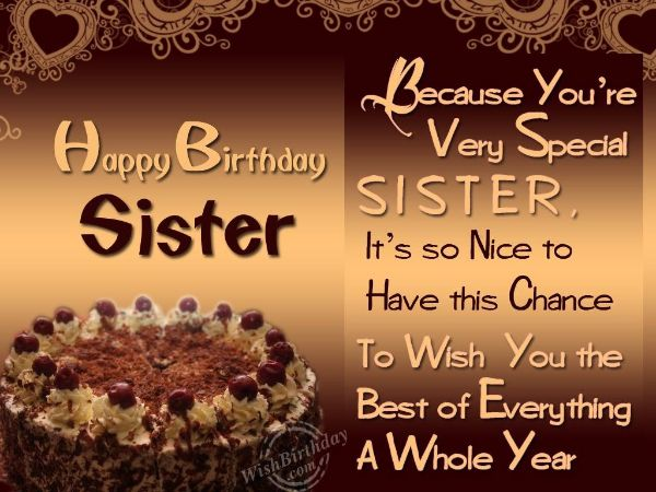 Happy Birthday Sister Because You're Very Special Sister It's So Nice To Have This Chance  To Wish You