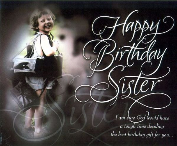 Happy Birthday Sister I Am Sure God Could Have A Tough Time