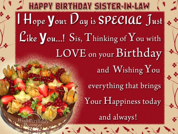 Happy Birthday Sister In Law I Hope Your Day Is Special Just Like You Sis Thinking Of You With Love On Your Birthday And Wishing You