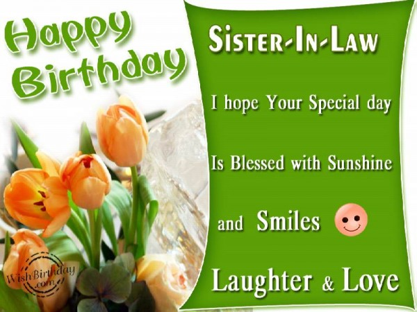 Happy Birthday Sister In Law I Hope Your Special Day Is Blessed with Sunshine And Smiles