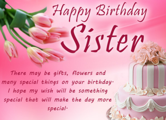 Happy Birthday Sister There May Be Gifts Flower And Many Special Things On Your Birthday