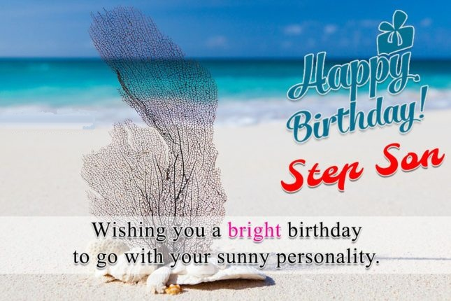 Happy Birthday Step Son Wishing You A Bright Birthday To Go With Your Sunny Personality