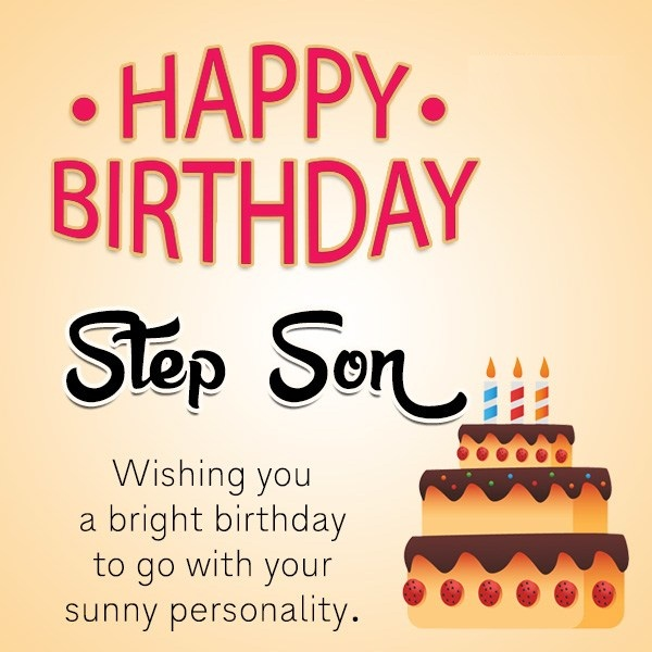 Happy Birthday Stepson Wishing You A Bright Birthday To Go With Your Sunny Personality