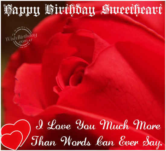 Happy Birthday Sweetheart I Love You Much More Than Words Can Ever Say