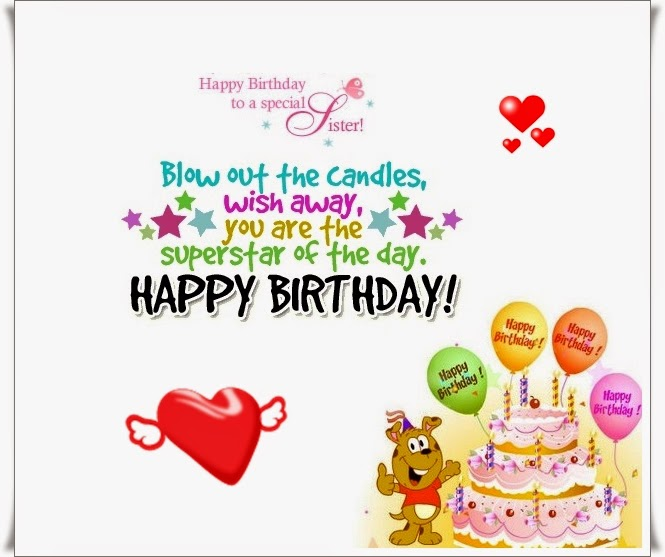 Happy Birthday To A Special Sister Blow Out The Candles Wish Away You Are The Superstar Of The Day Happy Birthday