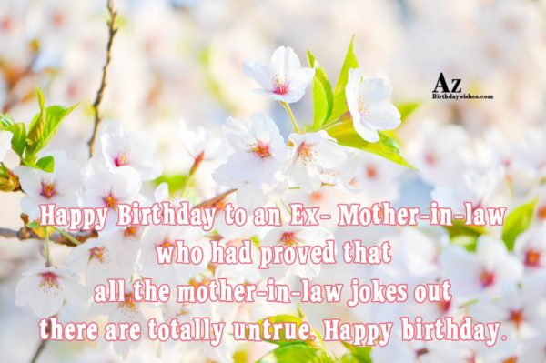 Happy Birthday To An Ex Mother In Law Who had Proved That All Mother In Law Jokes Out