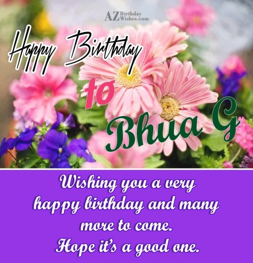 Happy Birthday To Bhua G Wishing You A Very Happy Birthday And Many More To Come Hope It's A Good One