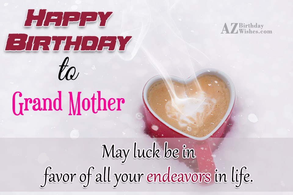 Happy Birthday To Grand Mother May Luck Be In Favor Of All your Endeavours In Life