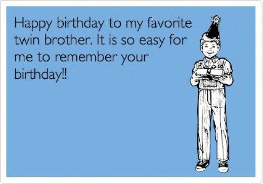 Happy Birthday To My Favorite Twin Brother It Is So Easy For Me To Remember Your Birthday