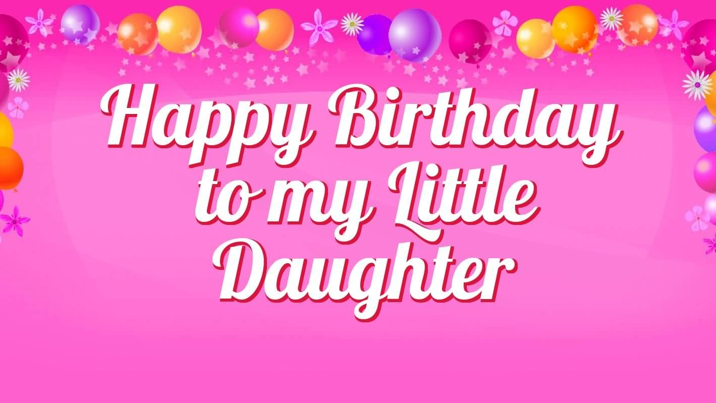 Happy Birthday To My Little Daughter