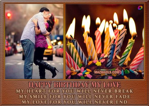 Happy Birthday To My Love My Heart For You Will Never Break My Smile For You