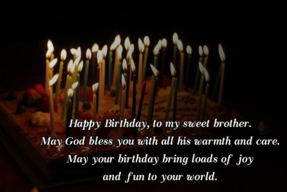Happy Birthday To My Sweet Brother May God Bless Yo With All His Warmth And Care