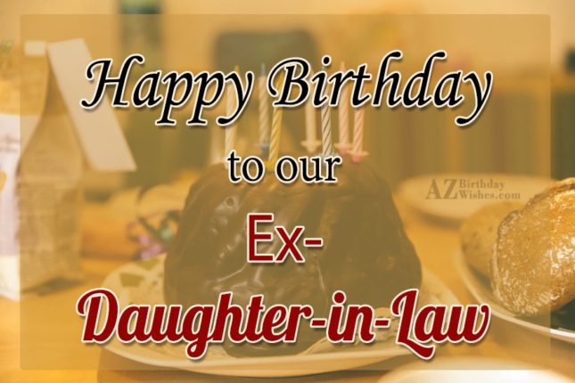 Happy Birthday To Our Ex Daughter In Law
