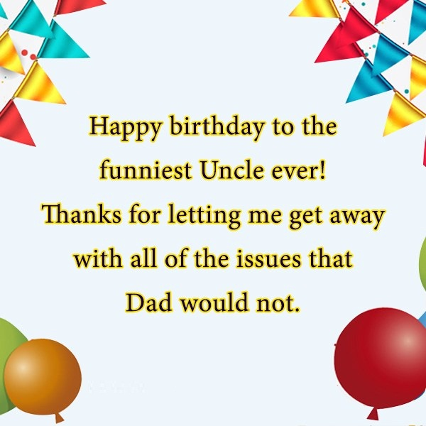Happy Birthday To The Funniest Uncle Ever With All If The Issues that Dad Would Not