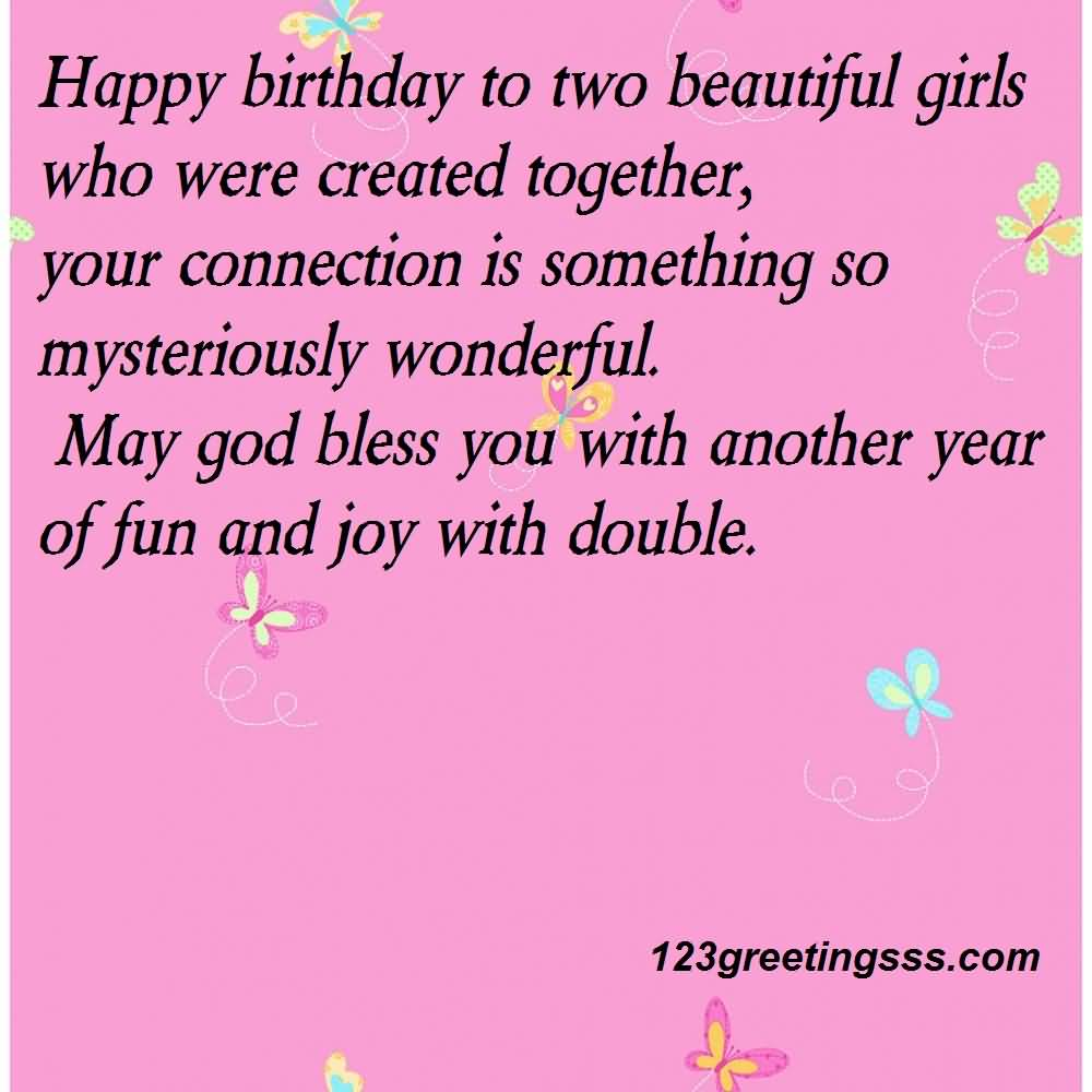 Happy Birthday To Two Beautiful Girls Who Were Created together May God Bless YOu With Another Year Of Fun And Joy With Double