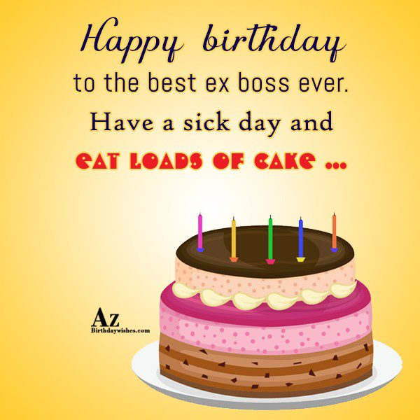 Happy Birthday Tothe Best Ex Boss Ever Have A Sick Day Eat Loads Of Cake