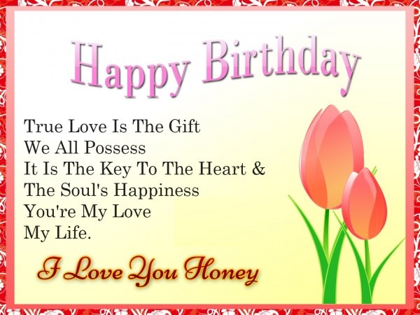 Happy Birthday True Love Is The Gift we All Possess I Love You Honey