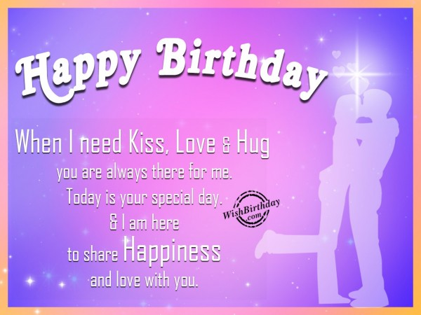 Happy Birthday When I Need Kiss Love And Hugs You Are Always There For Me