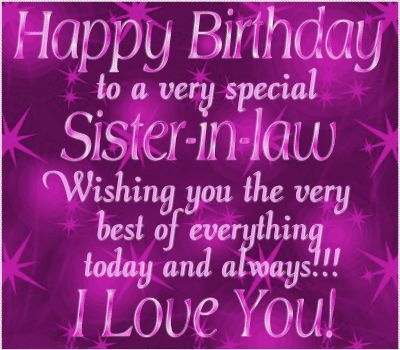 Happy Birthday to A Very Special Sister In Law Wishing You The Very Best Of Everything