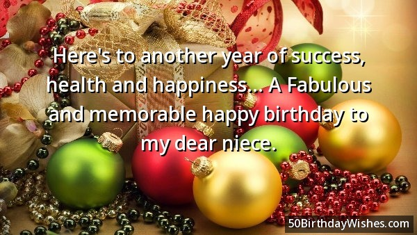 Here's To Another Year Of Success Health And Happiness A Fabulous And Memorable HAppy Birthday To My Dear Niece