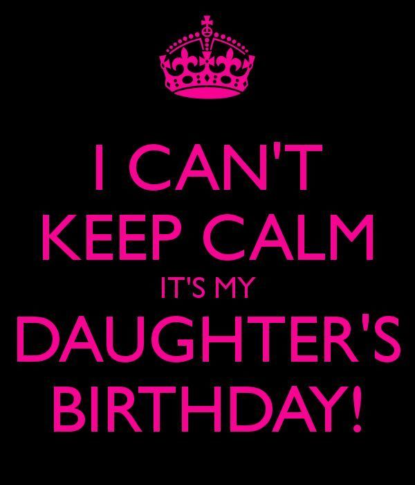 I Can\'t Keep Calm It\'s My Daughter\'s Birthday Nice Wishes