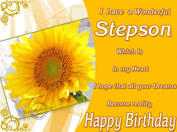 I Have A Wonderful Stepson Which Is In My Heart I Hope That All Your Dreams Become Reality Happy Birthday