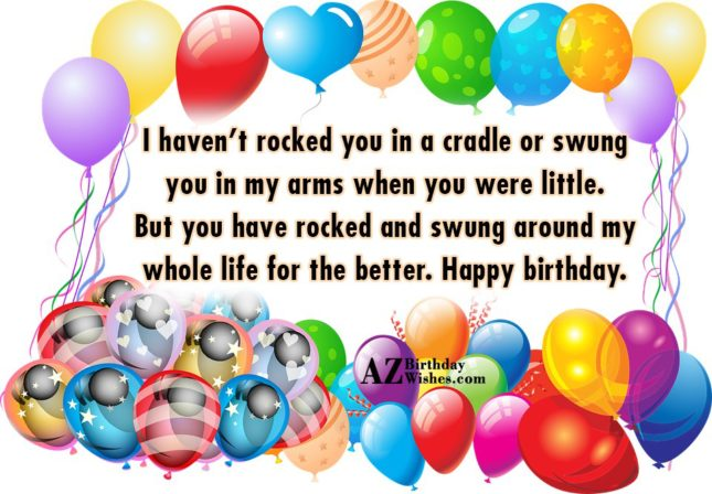 I Haven't Rocked You In a Cradle Or Swung You In My Arms When You Were Little Happy Birthday