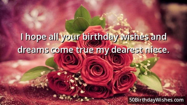 I Hope All Your Birthday Wishes And Dreams Come True My Dearest Niece