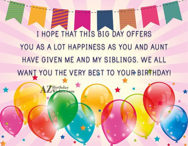I Hope That This Big Day Offers You As A Lot Happiness As You And Aunt Want You The Very Best To Your Birthday