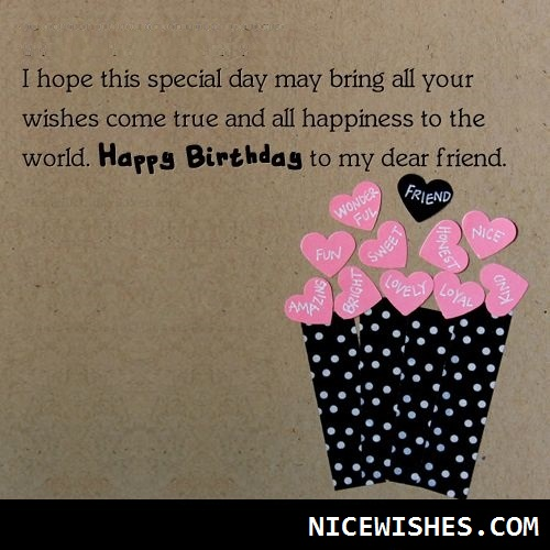 I Hope This Special Day May Bring All Your Wishes Come True All Happiness To The World Haoppy Birthday To My Dear Friend