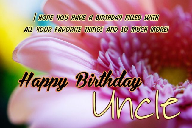 I Hope You Have A Birthday Filled With All Your Favorite Things And So Much More Happy Birthday Uncle
