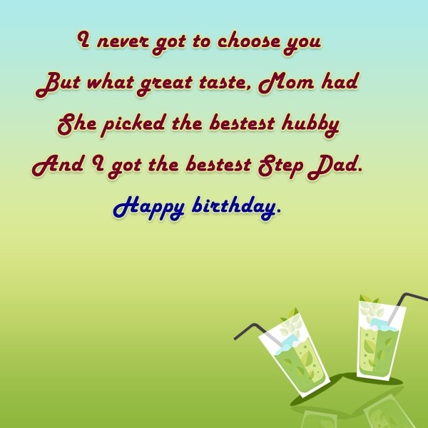 I Never Got To Choose You But Whst Great Taste Mom Had And I Got the Bestest Step Dad Happy Birthday