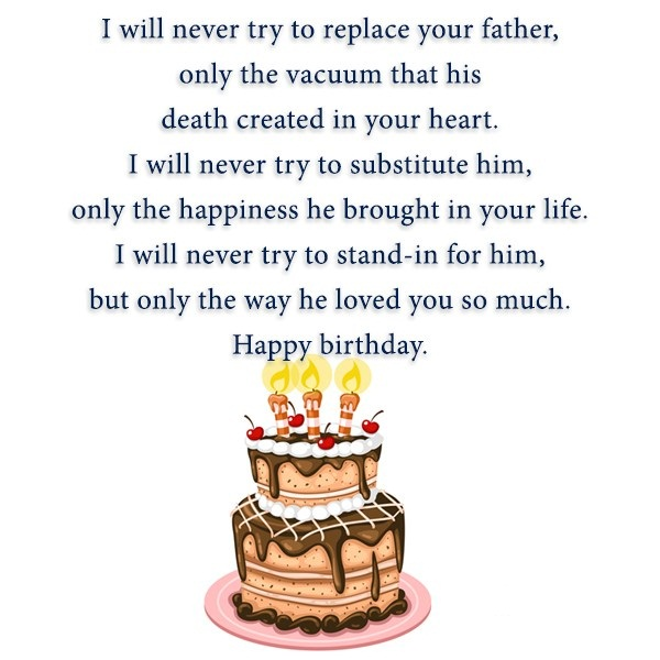 I Will Never Try To Replace Your Father Only The Vacuum That His Death Created In Your Heart Happy Birthday