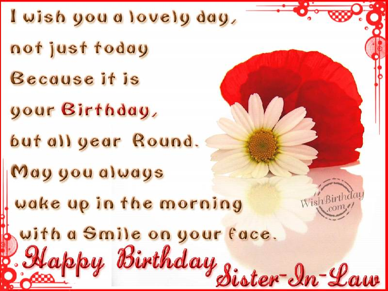 I Wish You A Lovely Day Not Just Today Because It Is Your Birthday Happy Birthday Sister In Law