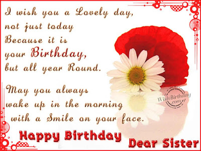 I Wish You A Lovely Day Not Just Today Your Birthday Happy Birthday Dear Sister