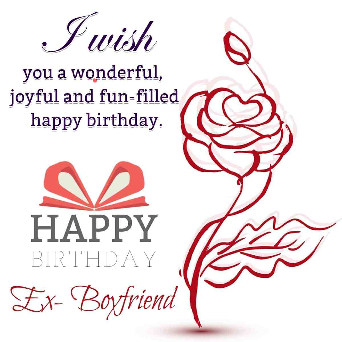 I Wish You A Wonderful Joyful And Fun Filled Happy Birthday Ex Boyfriend