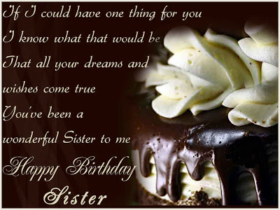 If I Could Have One Thing For You You've been A Wonderful Sister To Me Happy Birthday Sister