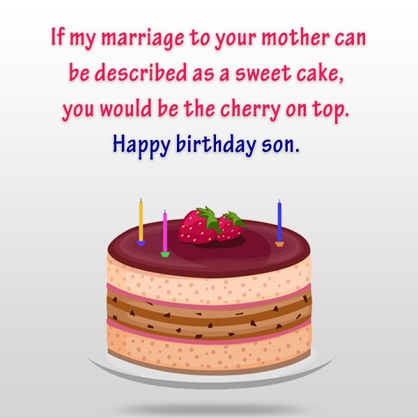 If My Marriage To Your Mother Can Be Described As A Sweet Cake You Would Be The Cherry On Top Happy Birthday