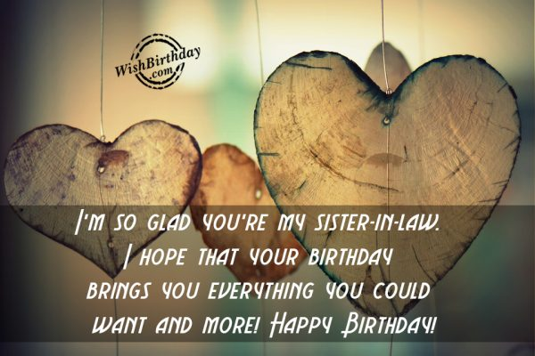 I'm So Glad You're My Sister In Law I Hope That You Birthday Brings You Everything You Could Want And More Happy Birthday