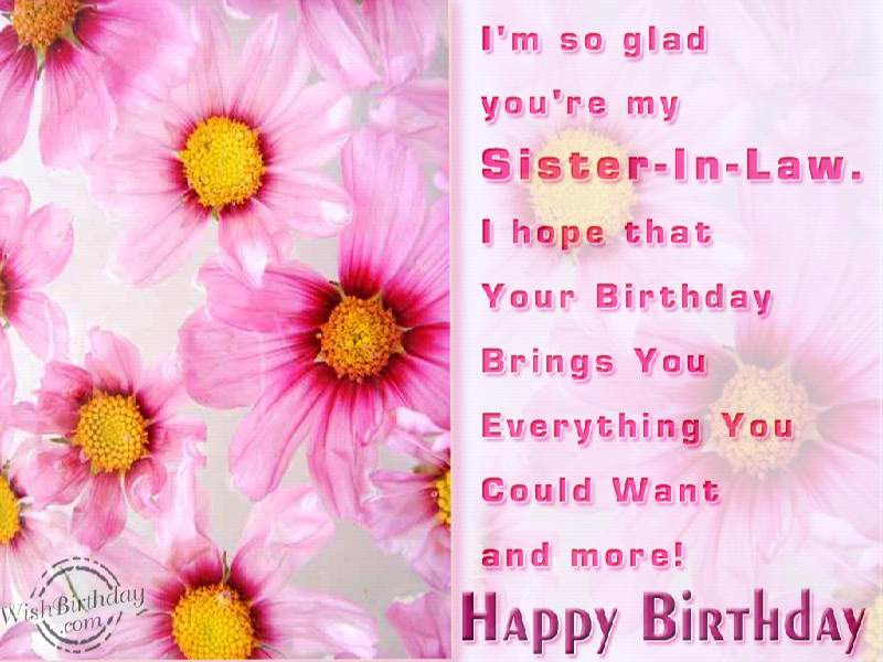 I'm So Glad You're My Sister In Law I Hope That Your Birthday Bring You Evrything You Could Want And More Happy Birthday