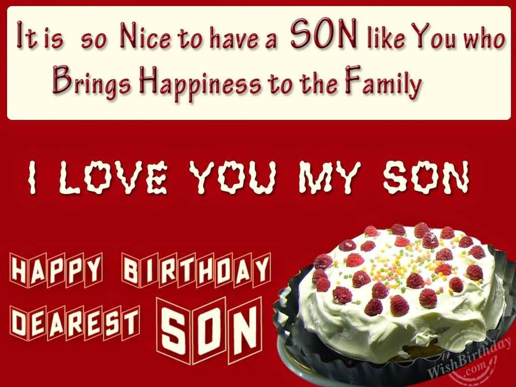 It Is So Nice To Have A Son Like You Who Brings Happiness To The Family I Love You My Son Happy Birthday Dearest Son