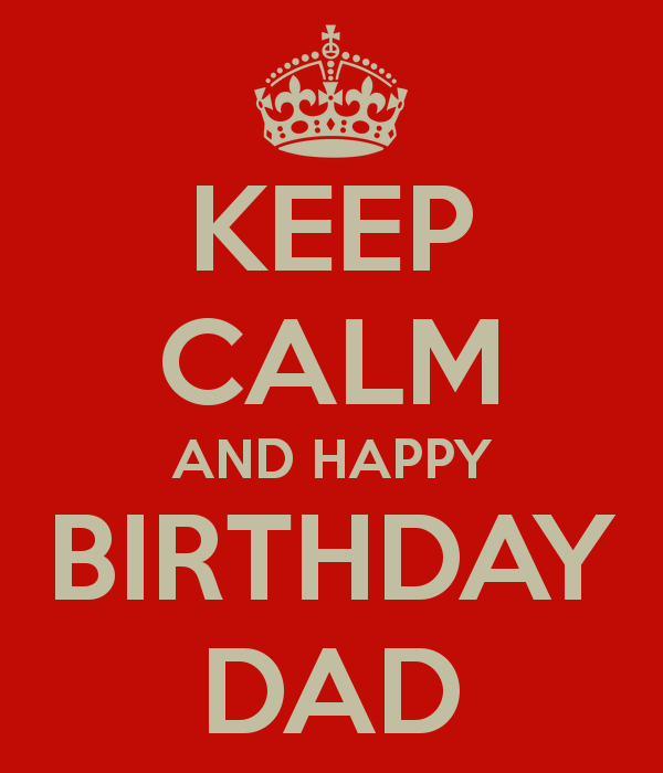 Keep Calm And Happy Birthday Dad (2)