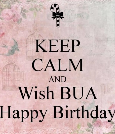 Keep Calm And Wish Bua Happy Birthday