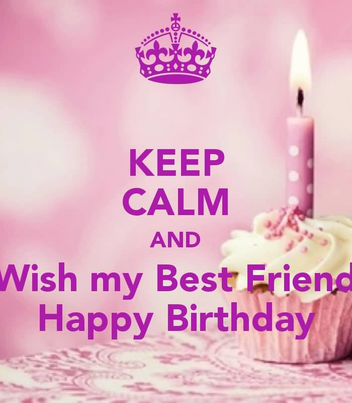 Keep Calm And Wish My Best Friend Happy Birthday