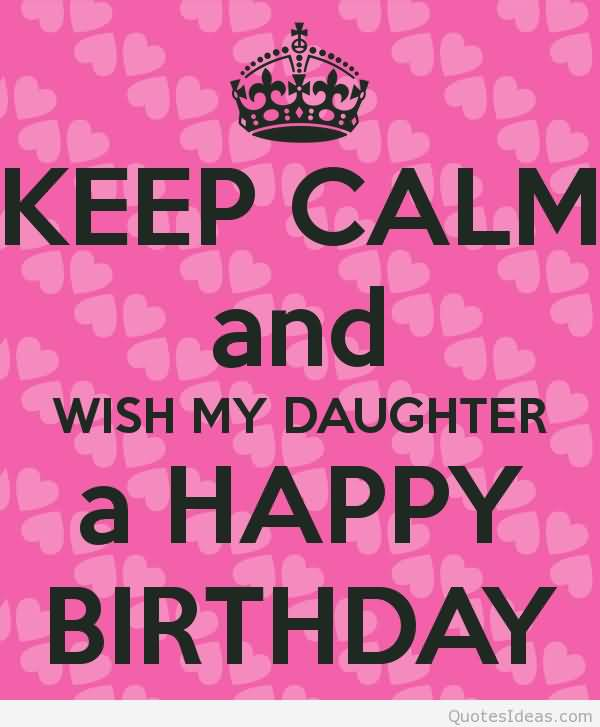 Keep Calm And Wish My Daughter A Happy Birthday
