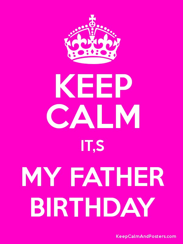 Keep Calm It's My Father Birthday