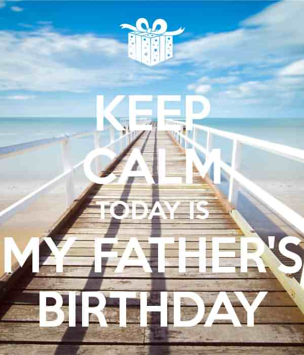 Keep Calm Today Is My Father Birthday