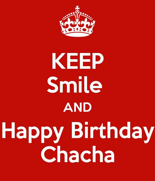 Keep Smile And Happy Birthday Chacha (2)