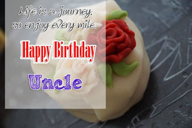 LIfe Is A Journey So Enjoy Every Mile Happy Birthday Uncle